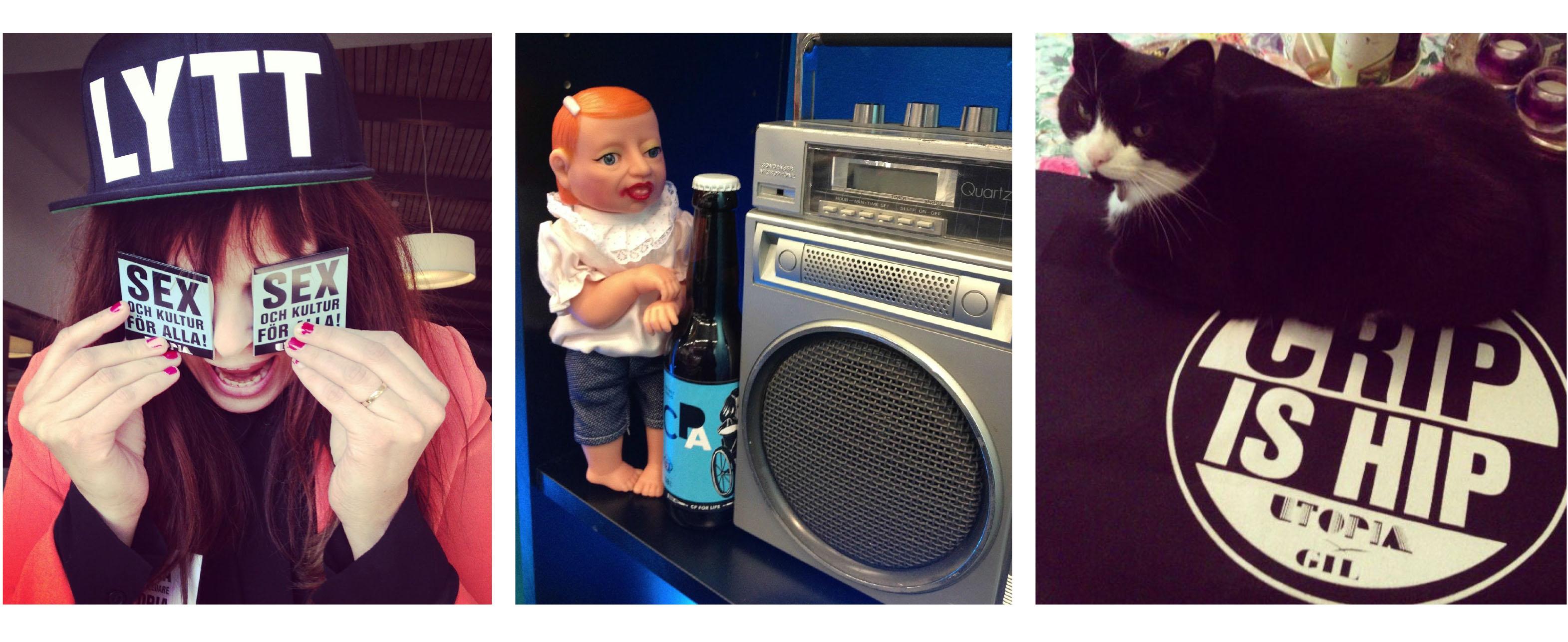 Tre bilder. Första bilden är av en person med långt brunt hår med en svart keps som det står LYTT på. Hen gapar med munnen och håller två kondompaket framför ögonen. På paketen står det Sex och kultur åt alla. Mittenbilden visar en docka till vänster, CP-dockan, bredvid en flasköl med turkos etikett som det står CP-öl på. De står bredvid en radio i silver. Bilden till höger är av en svart katt med vit nos som ligger ovanpå ett ryggpatch som det står Grip is hip på.